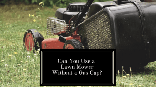 Can You Use A Lawn Mower Without A Gas Cap?