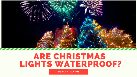 Are Christmas lights waterproof